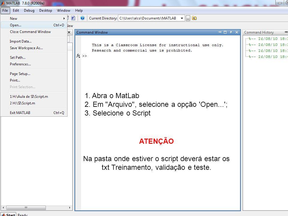 1.Abra o MatLab 2. Em Arquivo , selecione a opção Open... ; 3.