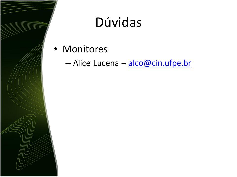Monitores – Alice Lucena – alco@cin.ufpe.bralco@cin.ufpe.br Dúvidas