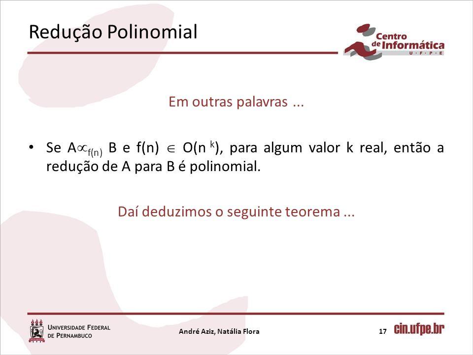 Redução Polinomial Em outras palavras... Se A f(n) B e f(n) O(n k ), para algum valor k real, então a redução de A para B é polinomial. Daí deduzimos