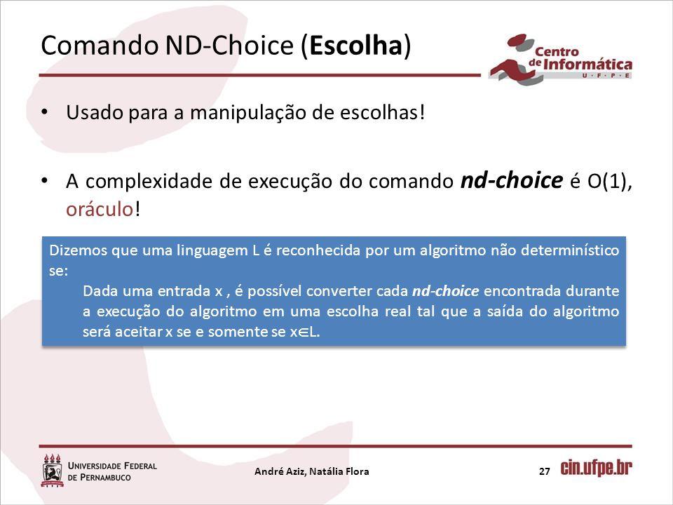 Comando ND-Choice (Escolha) Usado para a manipulação de escolhas! A complexidade de execução do comando nd-choice é O(1), oráculo! André Aziz, Natália