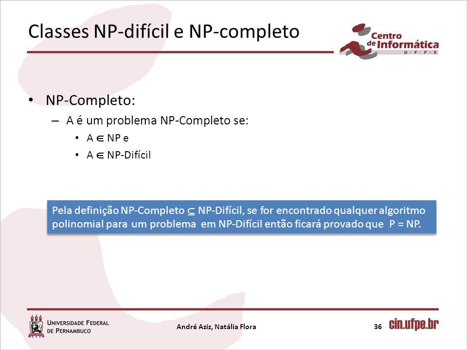 Classes NP-difícil e NP-completo NP-Completo: – A é um problema NP-Completo se: A NP e A NP-Difícil André Aziz, Natália Flora36 Pela definição NP-Comp