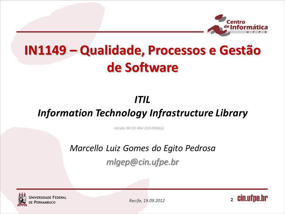 IN1149 – Qualidade, Processos e Gestão de Software IN1149 – Qualidade, Processos e Gestão de Software ITIL Information Technology Infrastructure Libra