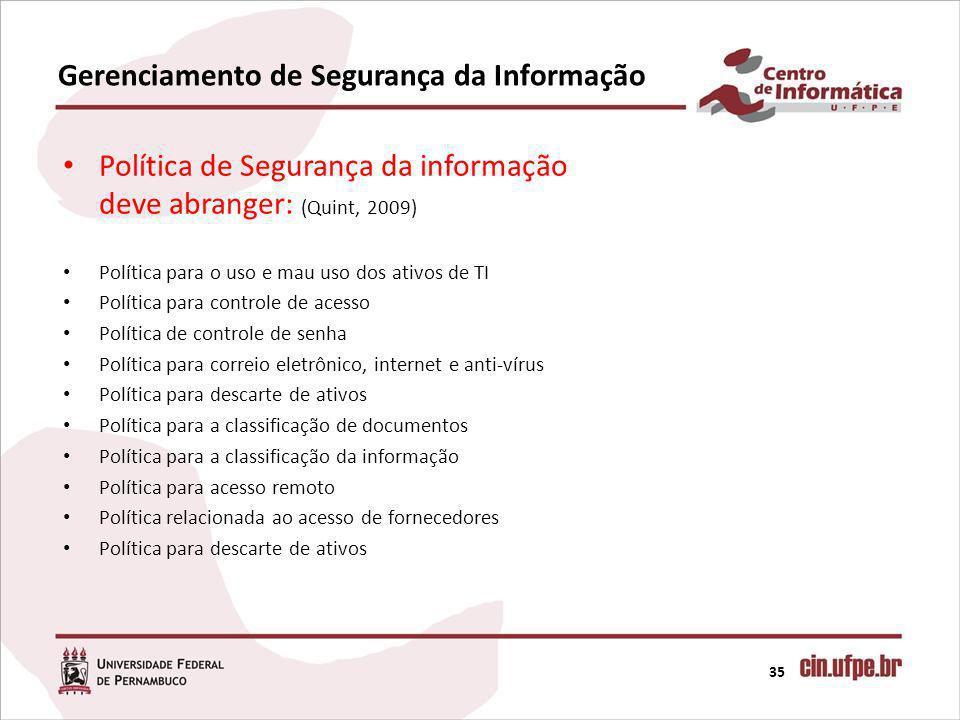 Gerenciamento de Segurança da Informação 35 Política de Segurança da informação deve abranger: (Quint, 2009) Política para o uso e mau uso dos ativos