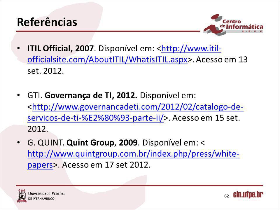 Referências 62 ITIL Official, 2007. Disponível em:. Acesso em 13 set. 2012.http://www.itil- officialsite.com/AboutITIL/WhatisITIL.aspx GTI. Governança