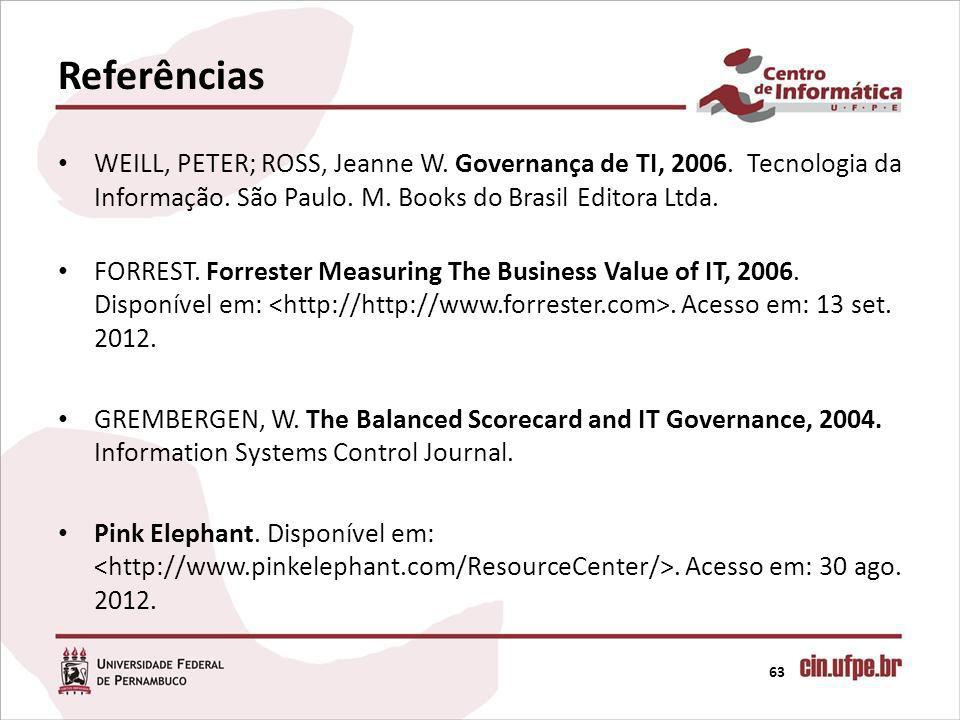 Referências 63 WEILL, PETER; ROSS, Jeanne W.Governança de TI, 2006.
