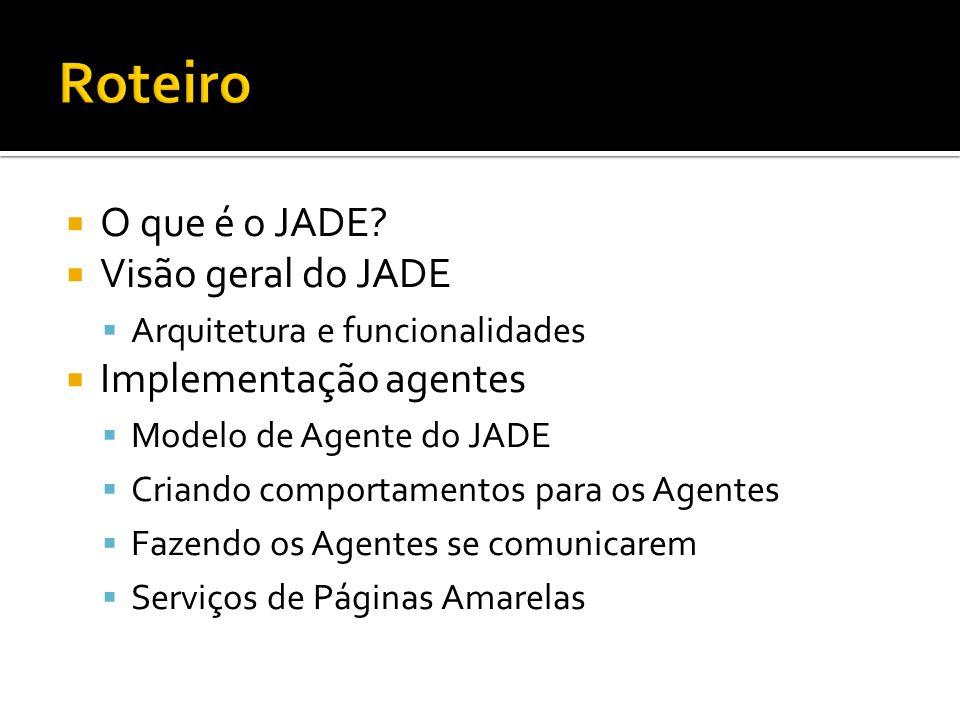 JADE Java Agent DEvelopment framework Criado pela Teltecom Italia Atua como um middleware para o desenvolvimento de SMA em Java Possui um conjunto de ferramentas e um biblioteca de programação Permite a distribuição dos agentes É baseado nos modelos da FIPA