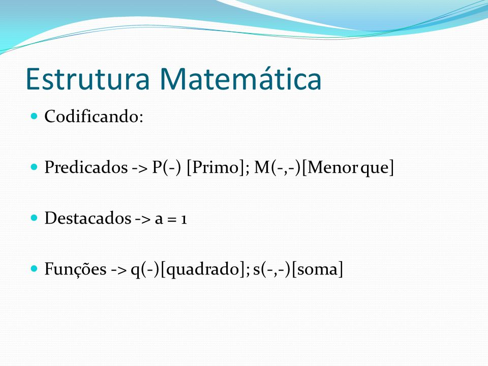 Estrutura Matemática Resposta: P(s(a,s(a,a))) ¬M(q(s(a,a)),a) x(M(x,s(a,a)) -> q(x)=x)