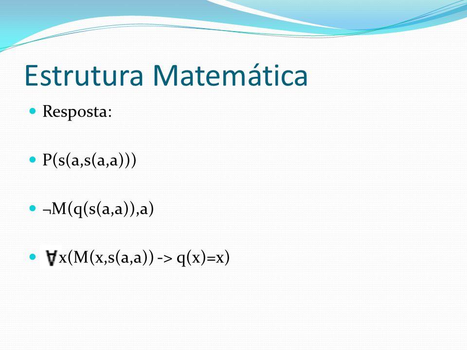 Assinatura de uma Estrutura Assinatura: A assinatura de uma estrutura matemática A é dada necessidade simbólica para fins de codificação de sentenças sobre A.