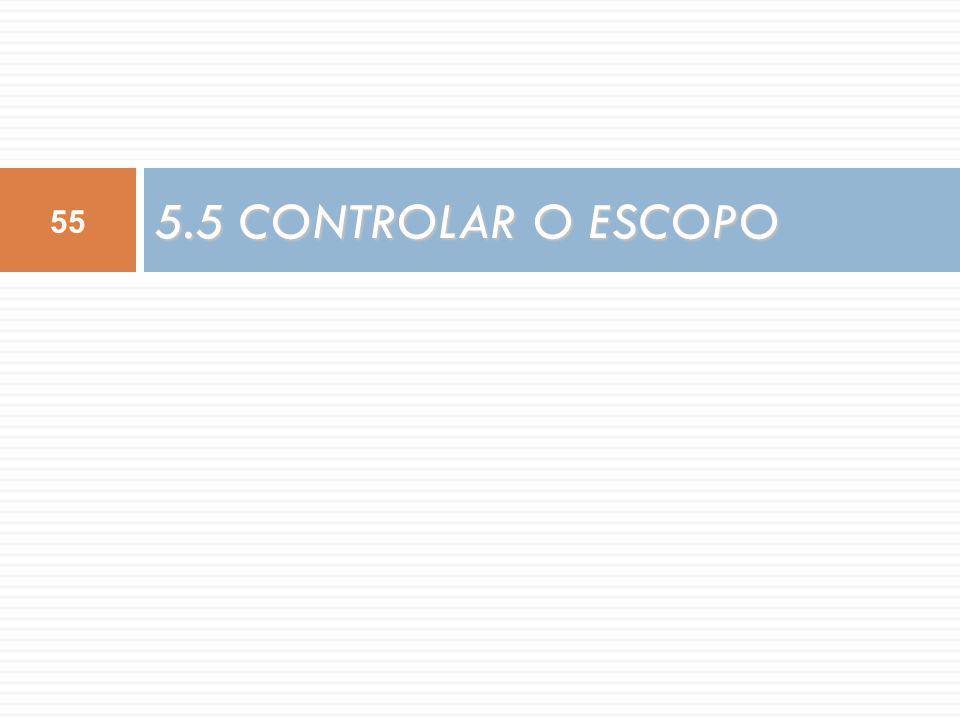 5.5 CONTROLAR O ESCOPO 55