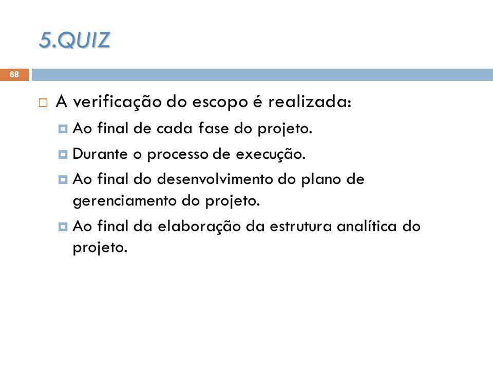 68 A verificação do escopo é realizada: Ao final de cada fase do projeto.