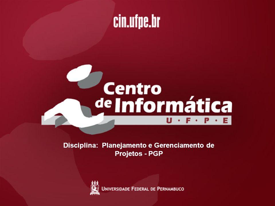 18/08/20111 Disciplina: Planejamento e Gerenciamento de Projetos - PGP
