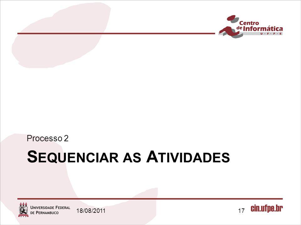 S EQUENCIAR AS A TIVIDADES Processo 2 18/08/201117