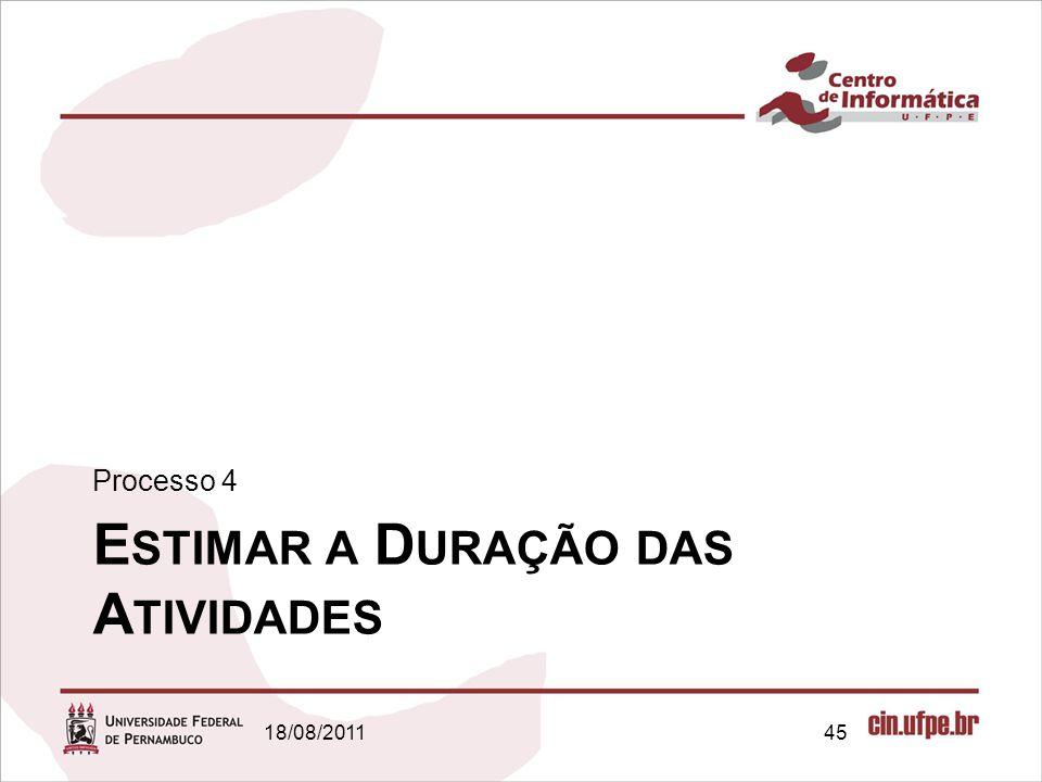 E STIMAR A D URAÇÃO DAS A TIVIDADES Processo 4 18/08/201145