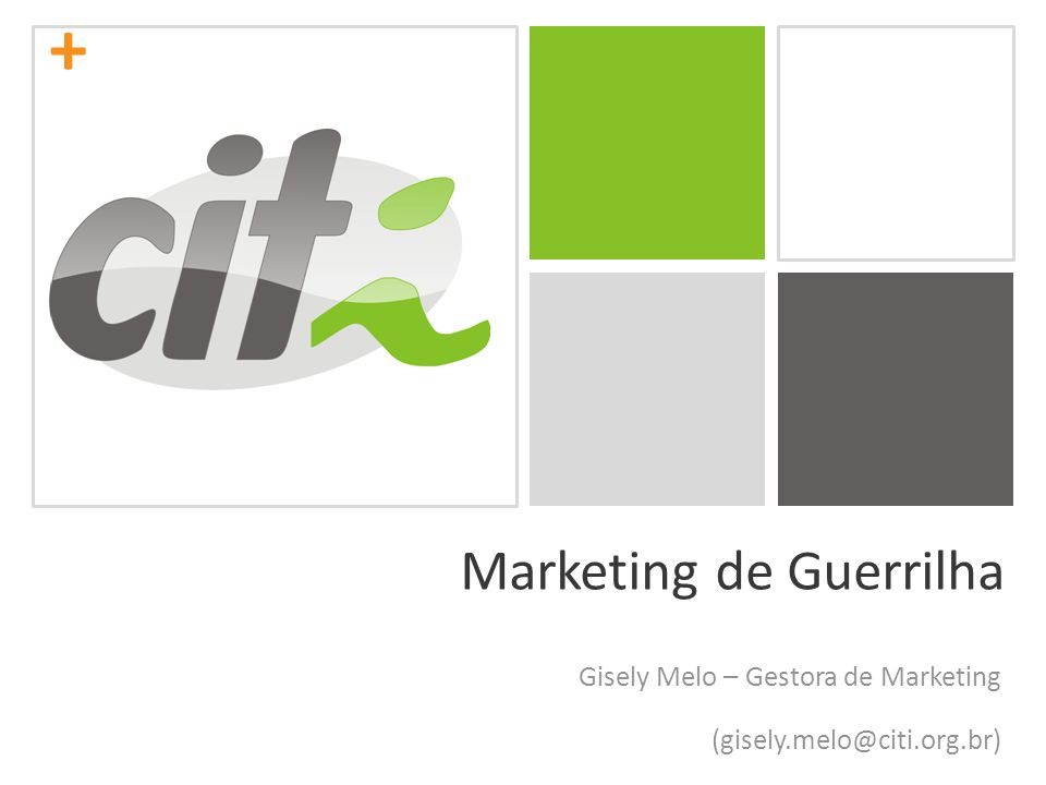 + Marketing de Guerrilha Gisely Melo – Gestora de Marketing (gisely.melo@citi.org.br)