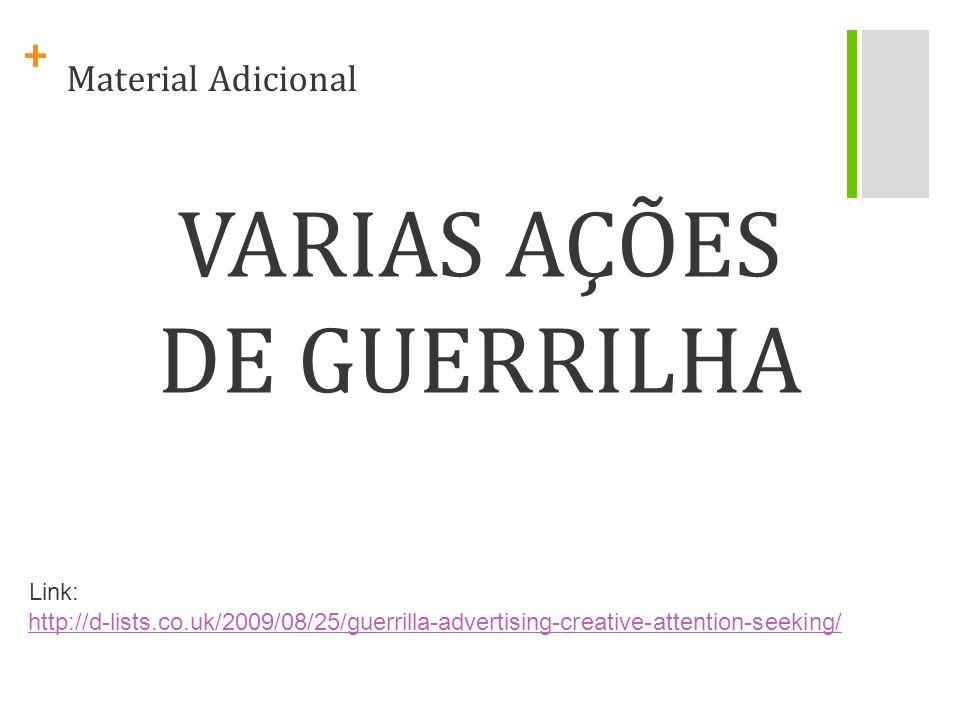 + Material Adicional http://www.youtube.com/gffnethttp://www.youtube.com/gffnet - pagina da empresa que tem vídeos de guerrilha Site da empresa: