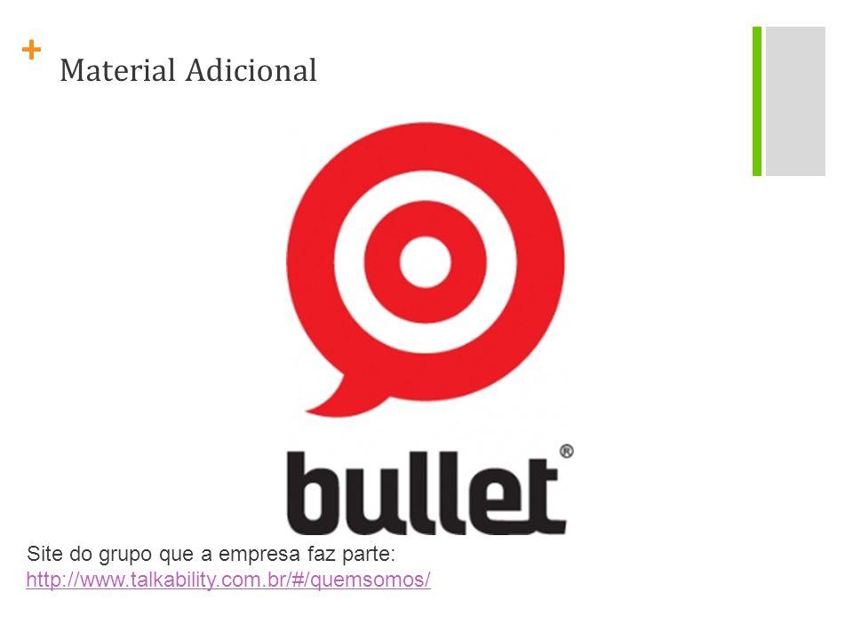+ Material Adicional http://www.talkability.com.br/#/quemsomos/ Site do grupo que a empresa faz parte: