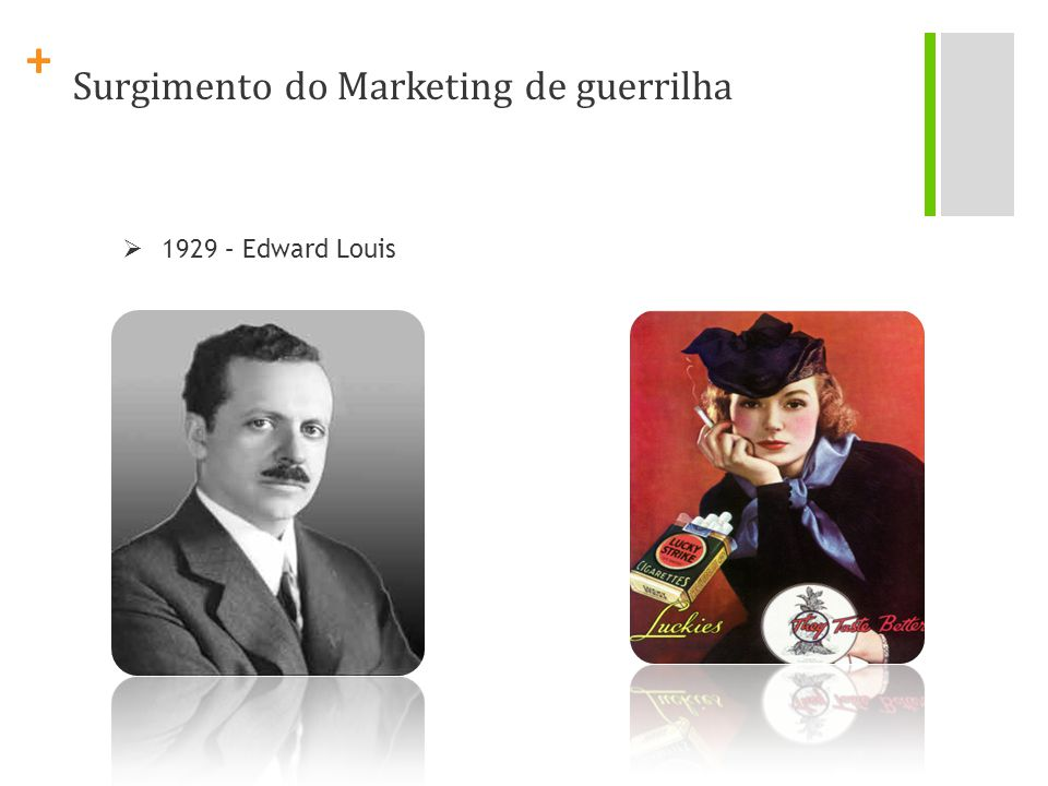 + Surgimento do Marketing de guerrilha 1929 – Edward Louis