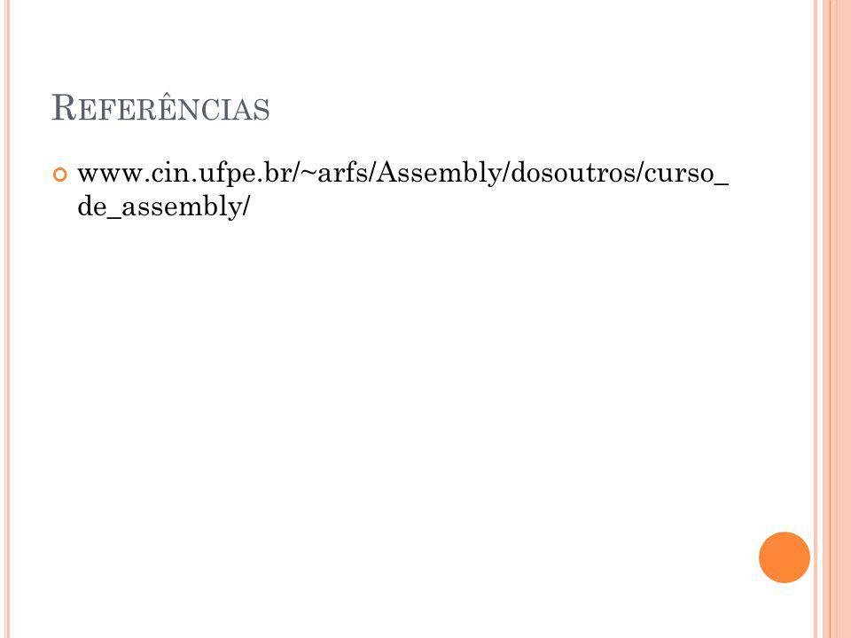 R EFERÊNCIAS www.cin.ufpe.br/~arfs/Assembly/dosoutros/curso_ de_assembly/