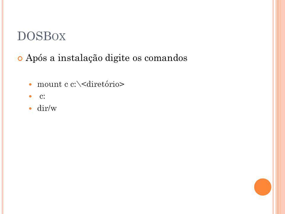 DOSB OX Após a instalação digite os comandos mount c c:\ c: dir/w