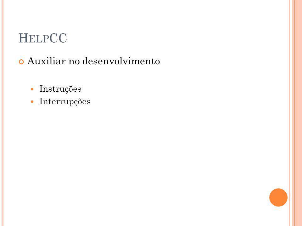 H ELP CC Auxiliar no desenvolvimento Instruções Interrupções