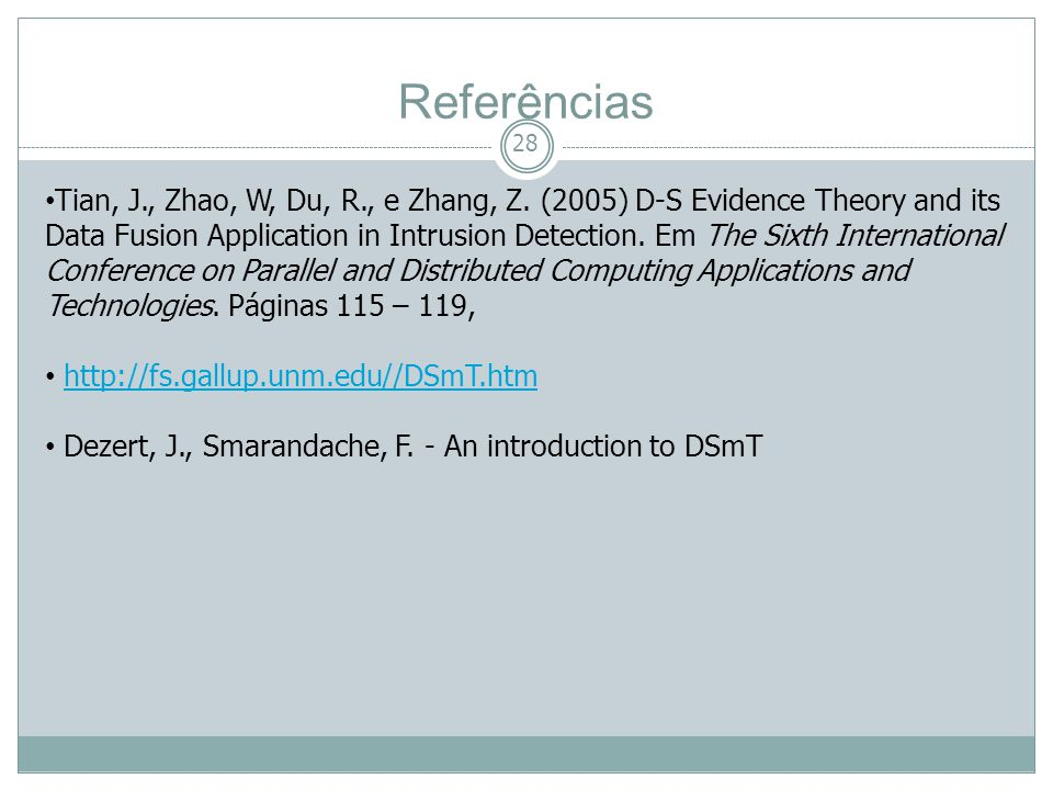 28 Tian, J., Zhao, W, Du, R., e Zhang, Z. (2005) D-S Evidence Theory and its Data Fusion Application in Intrusion Detection. Em The Sixth Internationa