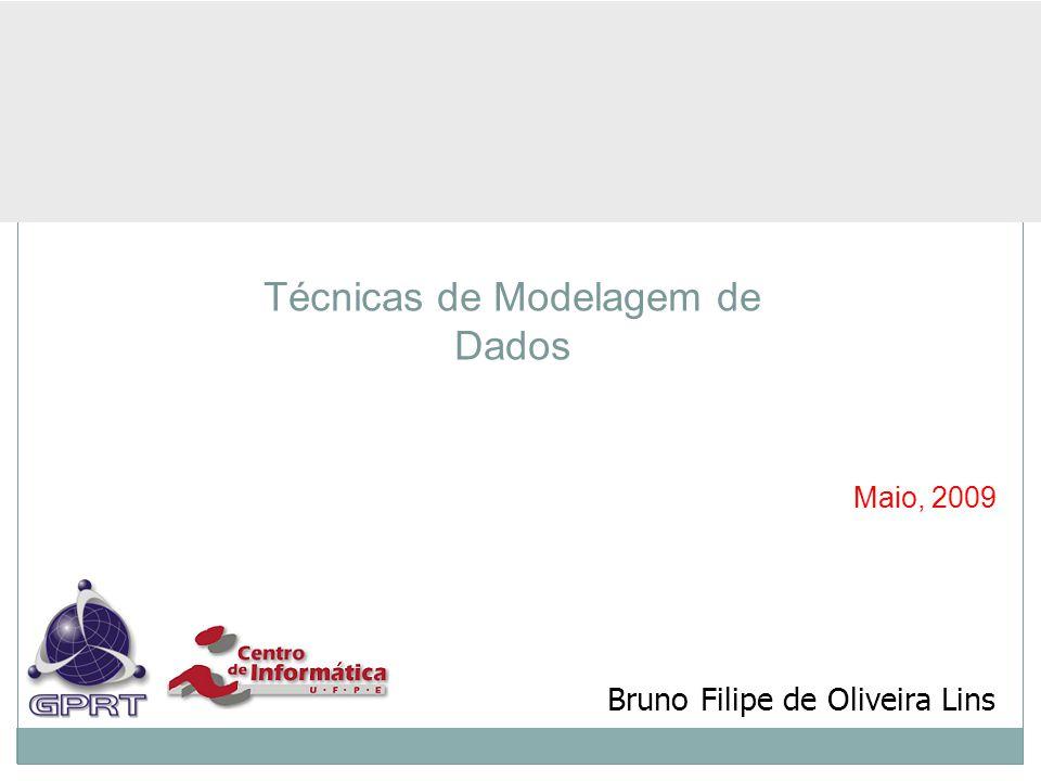 Maio, 2009 Técnicas de Modelagem de Dados Bruno Filipe de Oliveira Lins