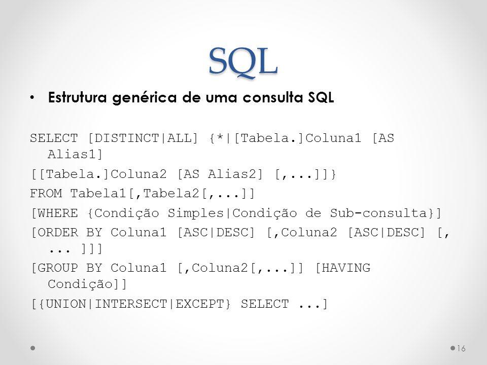 SQL Estrutura genérica de uma consulta SQL SELECT [DISTINCT|ALL] {*|[Tabela.]Coluna1 [AS Alias1] [[Tabela.]Coluna2 [AS Alias2] [,...]]} FROM Tabela1[,