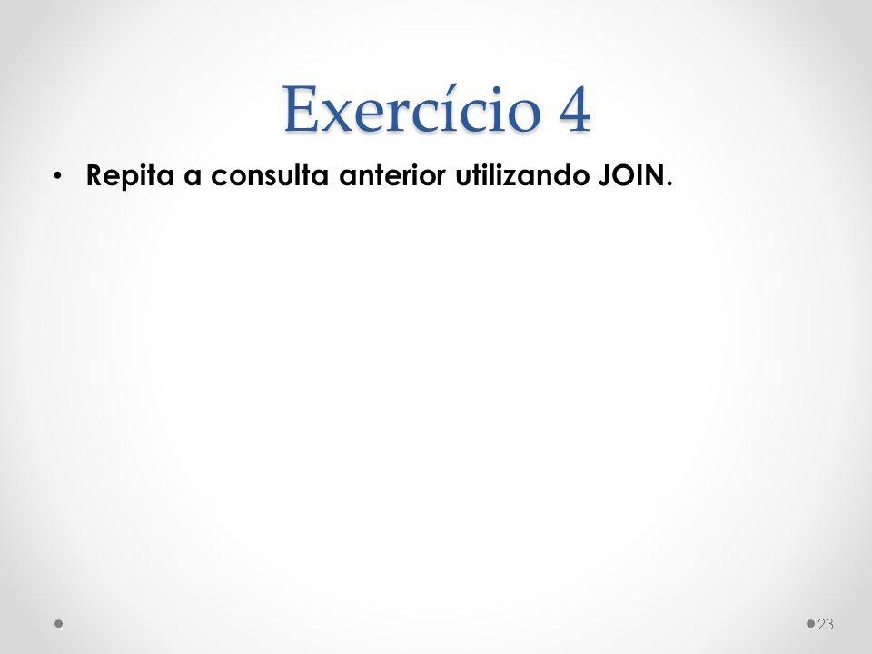 Exercício 4 Repita a consulta anterior utilizando JOIN. 23