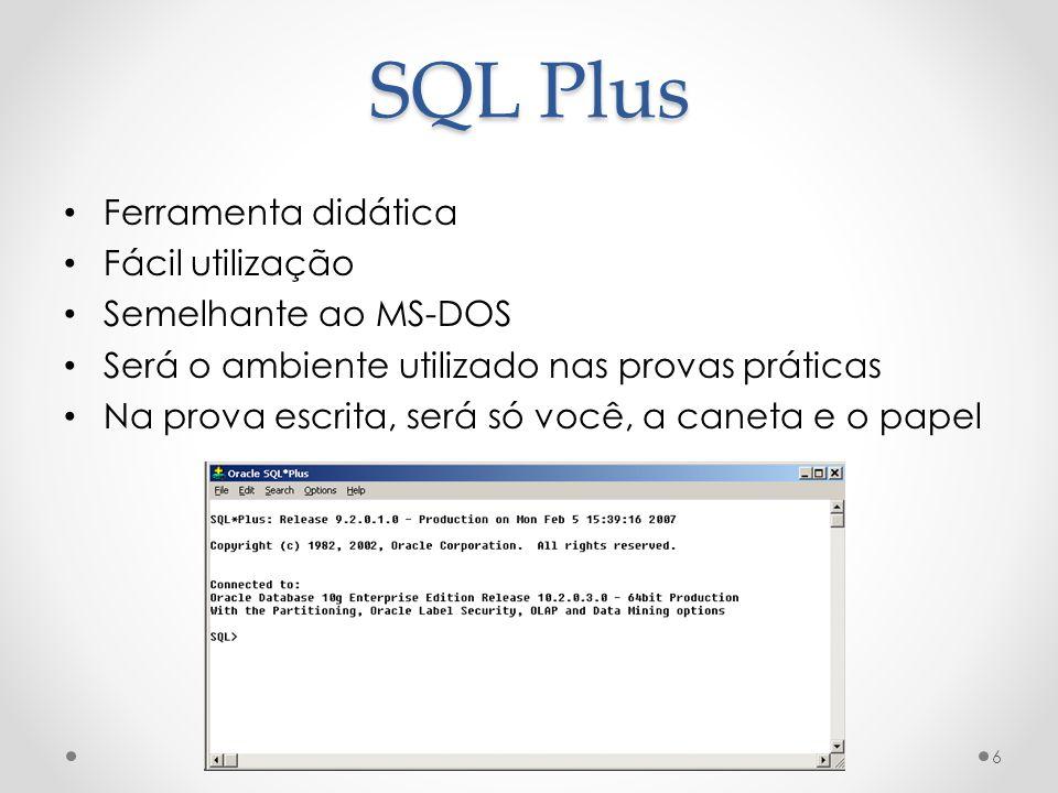 SQL Plus Ferramenta didática Fácil utilização Semelhante ao MS-DOS Será o ambiente utilizado nas provas práticas Na prova escrita, será só você, a can