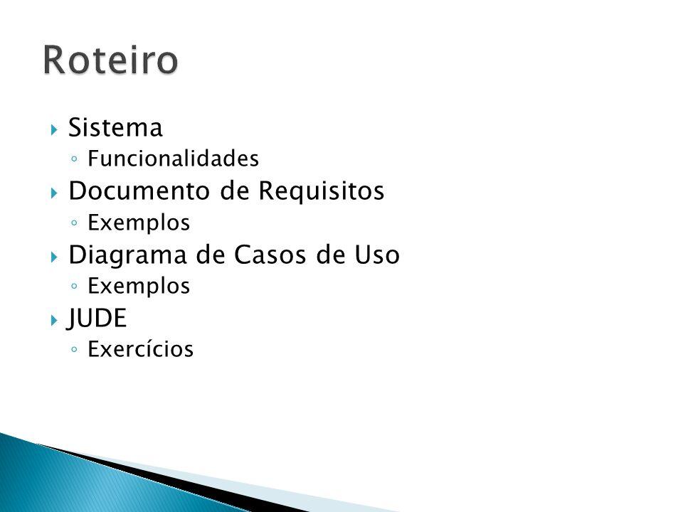 Sistema Funcionalidades Documento de Requisitos Exemplos Diagrama de Casos de Uso Exemplos JUDE Exercícios