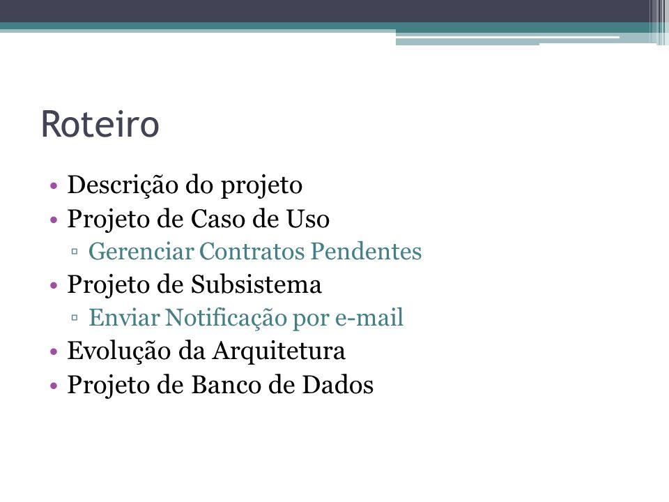 Roteiro Descrição do projeto Projeto de Caso de Uso Gerenciar Contratos Pendentes Projeto de Subsistema Enviar Notificação por e-mail Evolução da Arqu