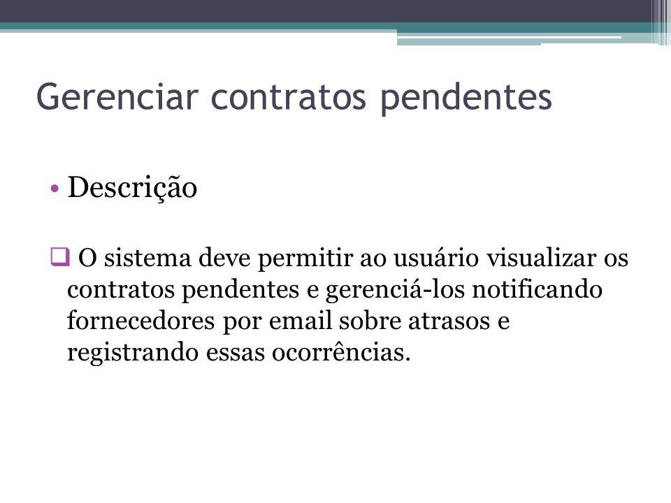 Gerenciar contratos pendentes Descrição O sistema deve permitir ao usuário visualizar os contratos pendentes e gerenciá-los notificando fornecedores p