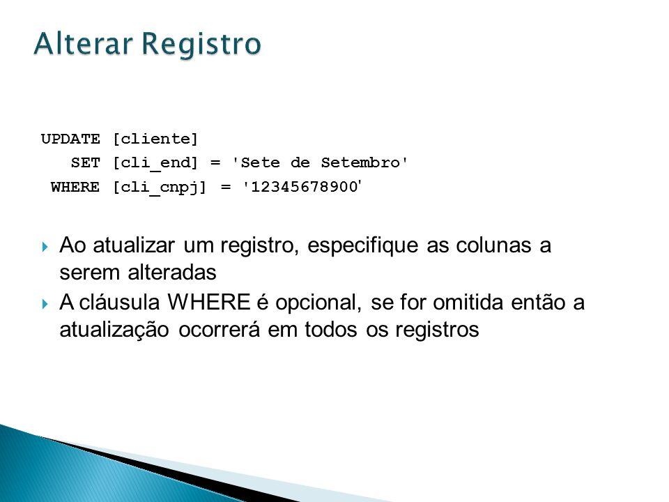 UPDATE [cliente] SET [cli_end] = 'Sete de Setembro' WHERE [cli_cnpj] = '12345678900 ' Ao atualizar um registro, especifique as colunas a serem alterad