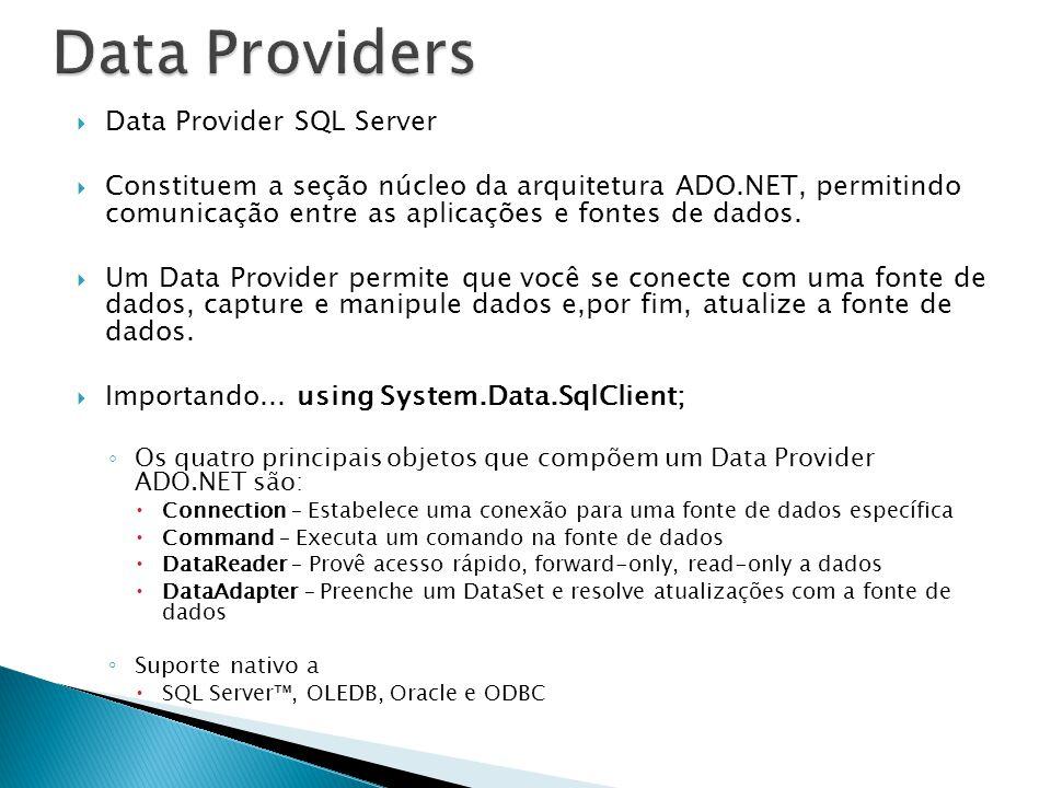 Data Provider SQL Server Constituem a seção núcleo da arquitetura ADO.NET, permitindo comunicação entre as aplicações e fontes de dados. Um Data Provi