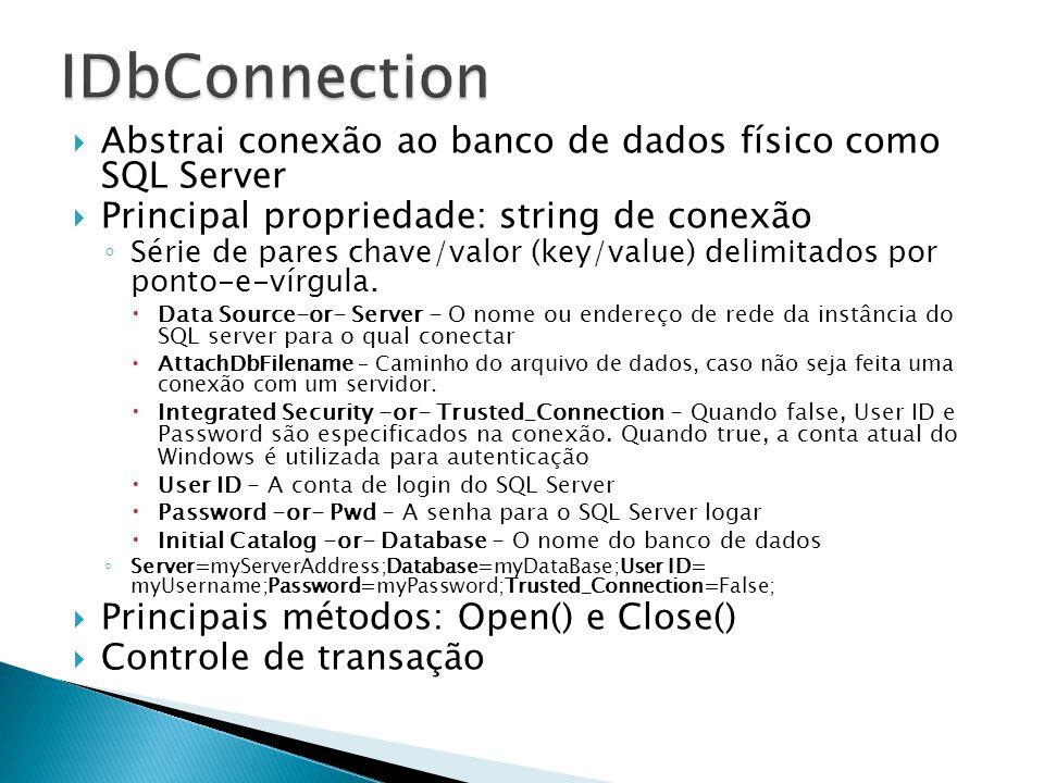 Abstrai conexão ao banco de dados físico como SQL Server Principal propriedade: string de conexão Série de pares chave/valor (key/value) delimitados p