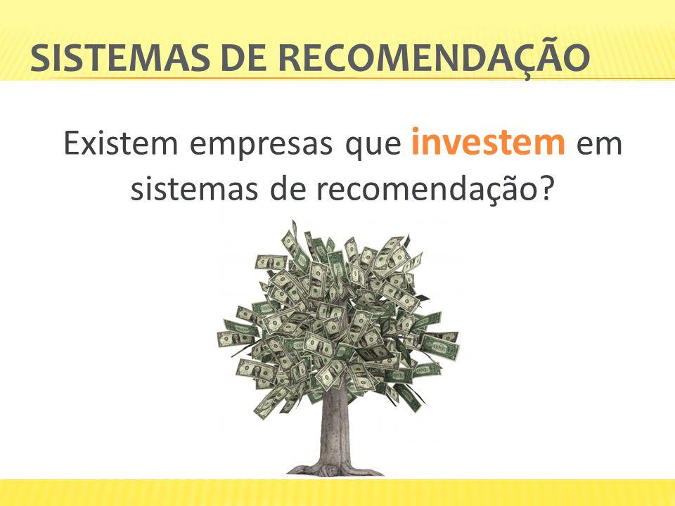SISTEMAS DE RECOMENDAÇÃO Existem empresas que investem em sistemas de recomendação?