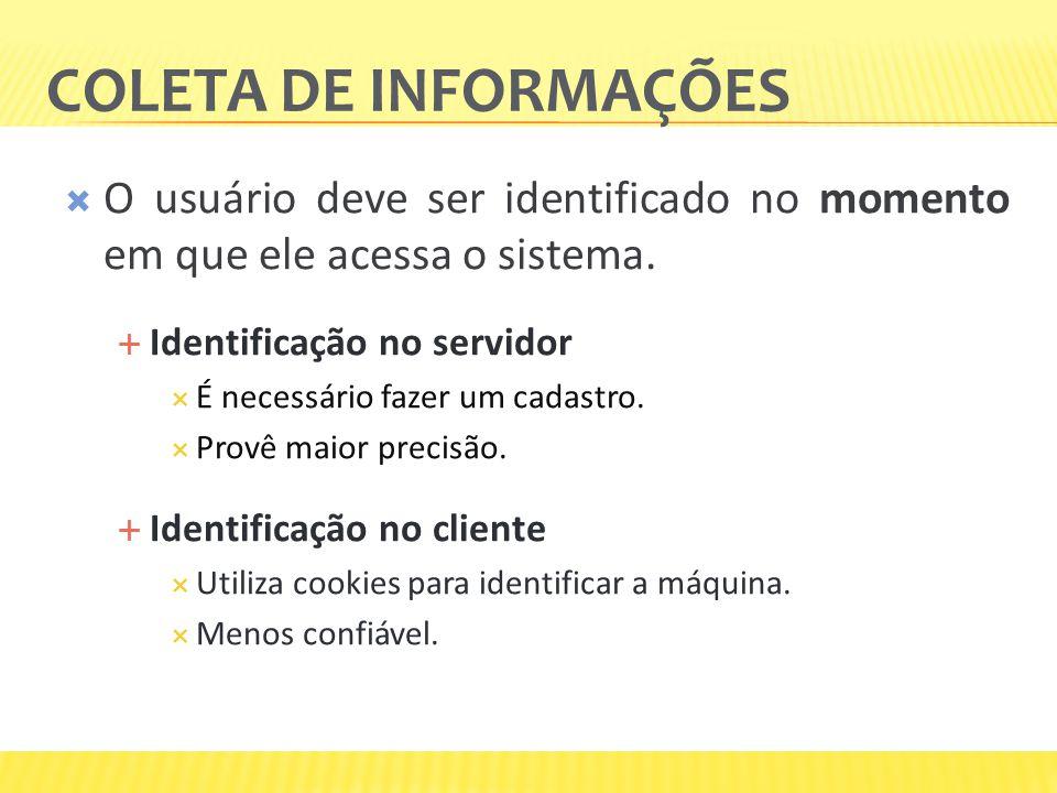 COLETA DE INFORMAÇÕES O usuário deve ser identificado no momento em que ele acessa o sistema. Identificação no servidor É necessário fazer um cadastro