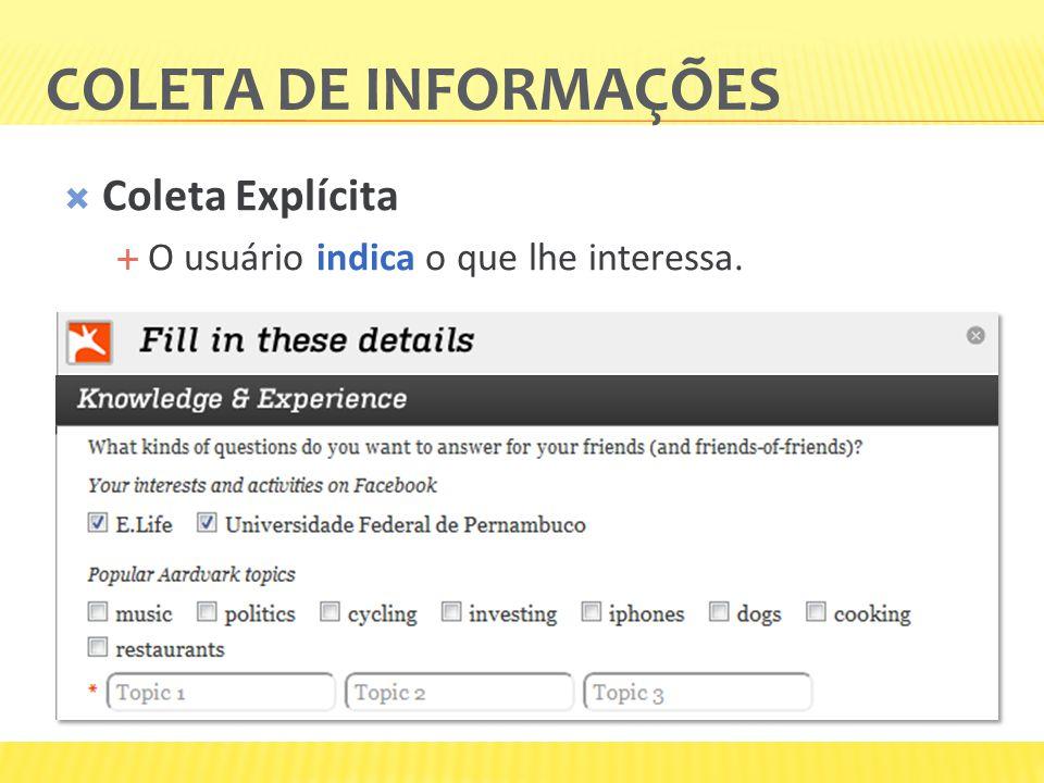 COLETA DE INFORMAÇÕES Coleta Explícita O usuário indica o que lhe interessa.