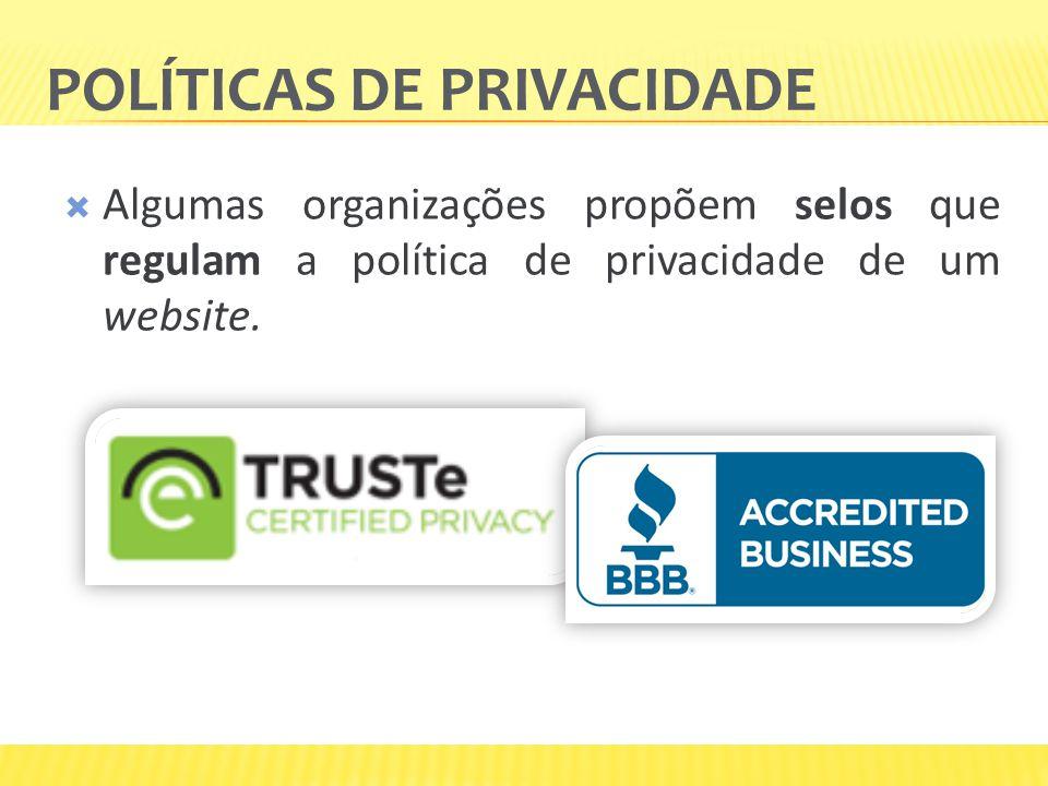 POLÍTICAS DE PRIVACIDADE Algumas organizações propõem selos que regulam a política de privacidade de um website.