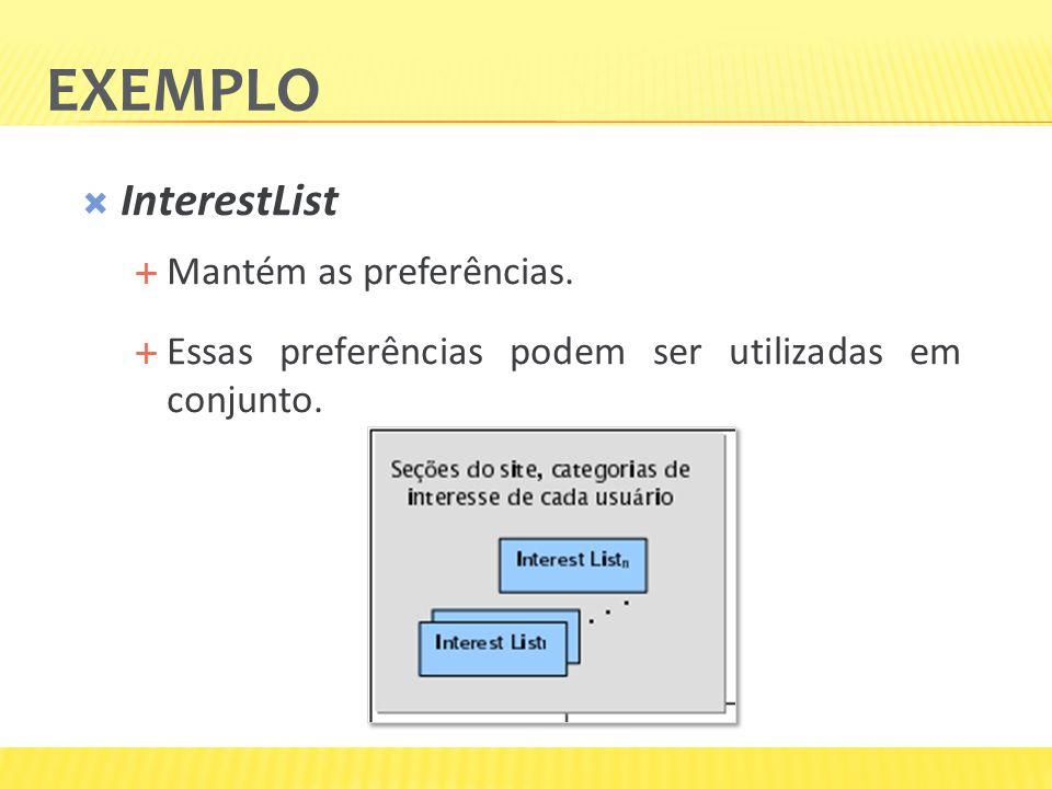InterestList Mantém as preferências. Essas preferências podem ser utilizadas em conjunto. EXEMPLO