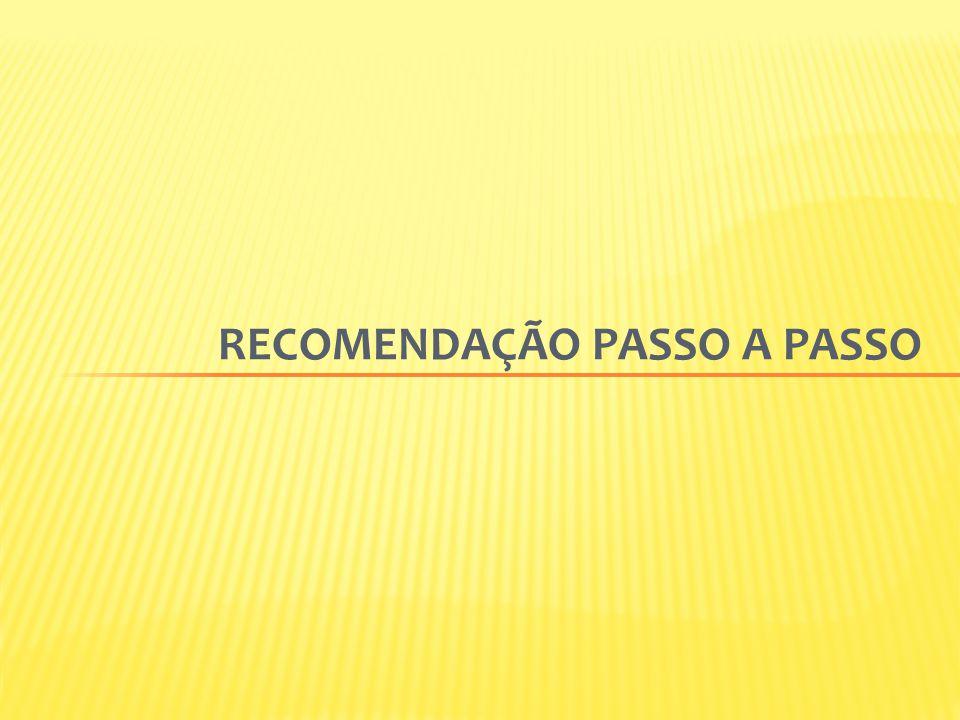 RECOMENDAÇÃO PASSO A PASSO