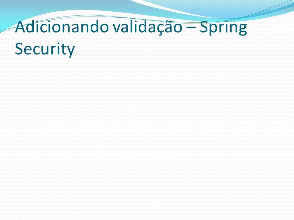 Adicionando validação – Spring Security