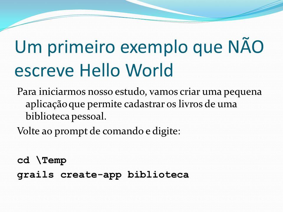 Um primeiro exemplo que NÃO escreve Hello World Para iniciarmos nosso estudo, vamos criar uma pequena aplicação que permite cadastrar os livros de uma