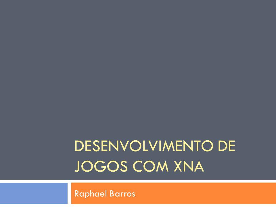 DESENVOLVIMENTO DE JOGOS COM XNA Raphael Barros