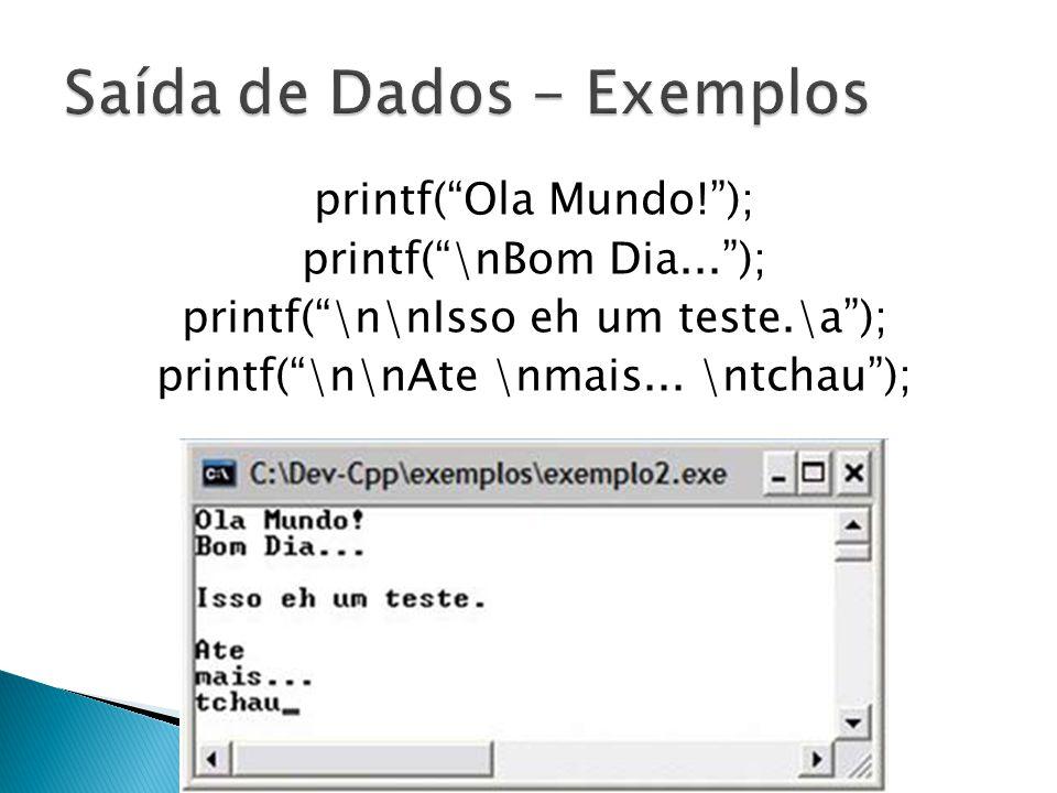 printf(Ola Mundo!); printf(\nBom Dia...); printf(\n\nIsso eh um teste.\a); printf(\n\nAte \nmais...