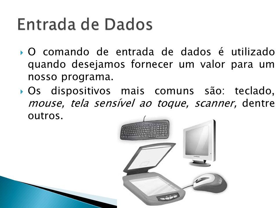 O comando de entrada de dados é utilizado quando desejamos fornecer um valor para um nosso programa.