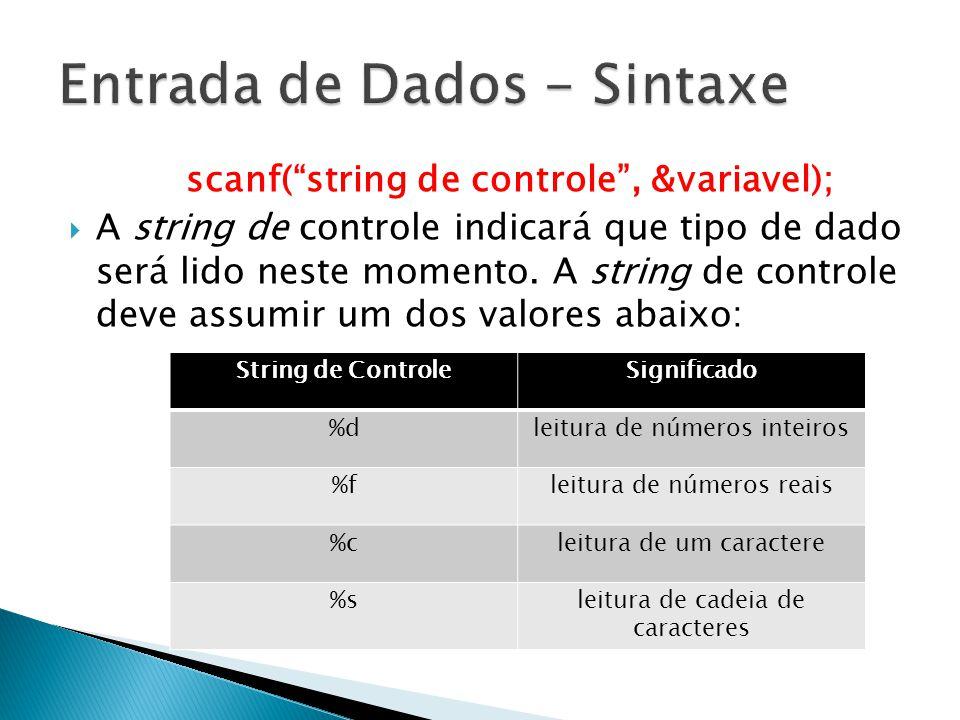 scanf(string de controle, &variavel); A string de controle indicará que tipo de dado será lido neste momento.