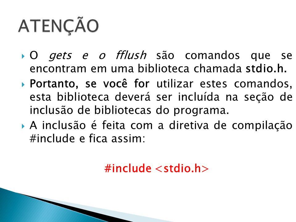 O gets e o fflush são comandos que se encontram em uma biblioteca chamada stdio.h.