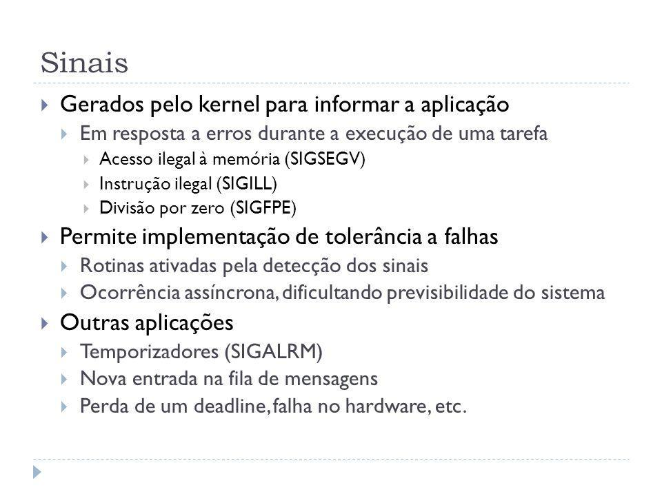 Sinais Gerados pelo kernel para informar a aplicação Em resposta a erros durante a execução de uma tarefa Acesso ilegal à memória (SIGSEGV) Instrução