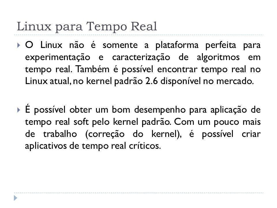 Linux para Tempo Real O Linux não é somente a plataforma perfeita para experimentação e caracterização de algoritmos em tempo real. Também é possível